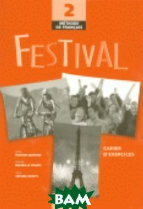 Купить Festival 2 Cahier D`Exercices (+ Audio CD), CLE International, Michele Maheo-Le Coadic, 978-2-09-035324-2
