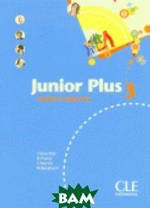 Купить Junior Plus 3 Cahier d`exercices, CLE International, Michele Butzbach, 978-2-09-035409-6