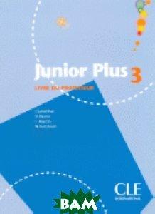 Купить Junior Plus 3 Livre Du Professeur, CLE International, Michele Butzbach, 978-2-09-035410-2