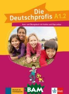 Купить Die Deutschprofis A1.2. Kurs - und& 220;bungsbuch mit Audios und Clips online, KLETT, Swerlowa Olga, 978-3-12-676477-3