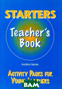 Купить Starters. Teacher`s Book, Cengage Learning, Harries Andrea, 978-1-900783-23-1
