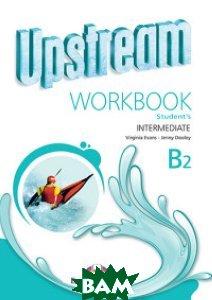 Купить Upstream Intermediate B2. Workbook Students, Express Publishing, Evans Virginia, Dooley Jenny, 978-1-4715-2345-8