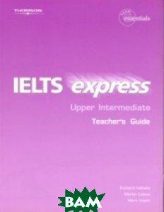IELTS Express. Upper Intermediate. Teacher`s Guide