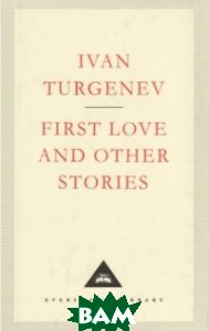 Купить First Love and Other Stories, Everyman, Turgenev Ivan, 978-1-85715-191-6