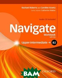 Купить Navigate: B2 Upper-intermediate: Workbook with key (+ Audio CD), OXFORD UNIVERSITY PRESS, Roberts Rachael, 978-0-19-456679-7