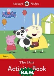Купить Peppa Pig: The Fair Activity Book. Level 1, Ladybird, 978-0-241-28366-0
