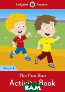 Купить Ladybird Readers. Starter A. The Fun Run. Activity Book, 978-0-241-28334-9