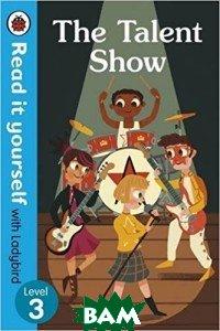 Купить The Talent Show. Read it Yourself with Ladybird Level 3, 978-0-241-27556-6