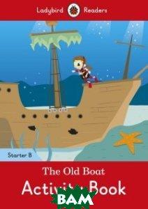 Купить The Old Boat. Activity Book. Level Starter B, Ladybird, 978-0-241-28336-3