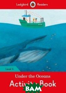 Купить Under the Ocean. Activity Book. Level 4, Ladybird, 978-0-241-29870-1