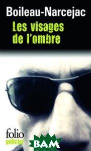 Купить Les visages de l`ombre, Gallimard-Folio, Boileau Pierre, 978-2-07-046359-6