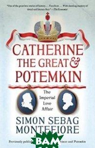 Купить Catherine the Great&Potemkin, Random House, Inc., Sebag-Montefiore, 978-0-525-43196-1