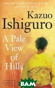 Купить A Pale View of Hills, Faber and Faber, Ishiguro K., 978-0-571-25825-3