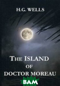 Купить The Island of Doctor Moreau, Т8 RUGRAM, Wells Herbert George, 978-5-521-05392-6