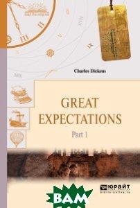 Купить Great expectations. Part 1. Большие надежды в 2-х частях. Часть 1, ЮРАЙТ, Диккенс Ч., 978-5-534-05884-0