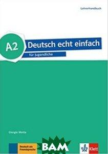 Купить Deutsch echt einfach. A2. Lehrerhandbuch, KLETT, Motta G., 978-3-12-676530-5