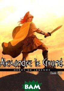 Купить Alexandre le Grand, Bayard, Merle C., 978-2-7470-2537-9