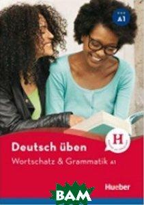 Deutsch Uben: Wortschatz&Grammatik neu A1