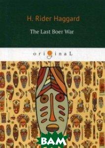Купить The Last Boer War, T8RUGRAM, Haggard Henry Rider, 978-5-521-06637-7