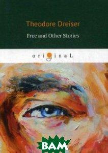 Купить Free and Other Stories, T8RUGRAM, Dreiser Theodore, 978-5-521-06862-3