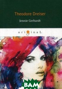 Купить Jennie Gerhardt, T8RUGRAM, Dreiser Theodore, 978-5-521-06856-2