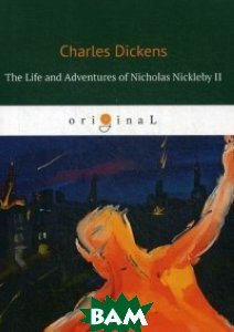 Купить The Life and Adventures of Nicholas Nickleby II, T8RUGRAM, Dickens Charles, 978-5-521-06869-2