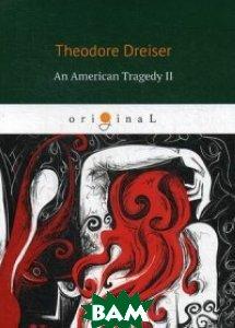 Купить An American Tragedy II, T8RUGRAM, Dreiser Theodore, 978-5-521-06864-7