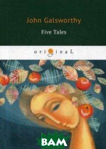 Купить Five Tales, T8RUGRAM, Galsworthy John, 978-5-521-06901-9