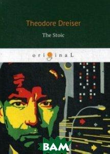Купить The Stoic, T8RUGRAM, Dreiser Theodore, 978-5-521-06866-1