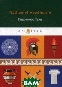 Tanglewood Tales, T8RUGRAM, Hawthorne Nathaniel, 978-5-521-07045-9  - купить со скидкой