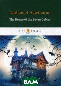 Купить The House of the Seven Gables, T8RUGRAM, Hawthorne Nathaniel, 978-5-521-07052-7