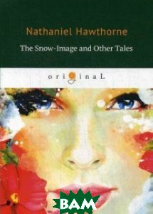 Купить The Snow-Image and Other Tales, T8RUGRAM, Hawthorne Nathaniel, 978-5-521-07047-3