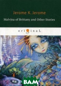 Купить Malvina of Brittany and Other Stories, T8RUGRAM, Jerome K.Jerome, 978-5-521-07093-0