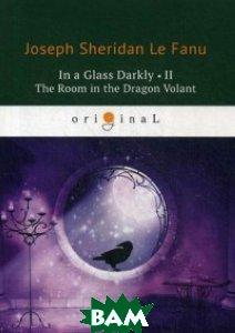 Купить In a Glass Darkly II. The Room in the Dragon Volant, T8RUGRAM, Fanu Joseph Sheridan, 978-5-521-07127-2