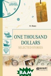 Купить One thousand dollars. Selected stories. Тысяча долларов. Избранные рассказы, ЮРАЙТ, 978-5-534-05338-8