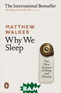 Why We Sleep: The New Science of Sleep and Dreams, Penguin Group, Walker, 978-0-14-198376-9  - купить со скидкой