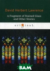A Fragment of Stained Glass and Other Stories, T8RUGRAM, Lawrence David Herbert, 978-5-521-07209-5  - купить со скидкой