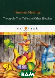 Купить The Apple-Tree Table and Other Sketches, T8RUGRAM, Melville Herman, 978-5-521-07468-6