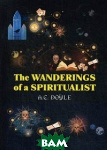 Купить The Wanderings of a Spiritualist, T8RUGRAM, Conan Doyle Arthur, 978-5-521-07199-9
