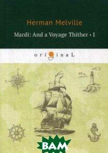 Купить Mardi: And a Voyage Thither. Volume 1, T8RUGRAM, Melville Herman, 978-5-521-07459-4