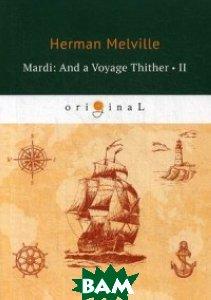 Купить Mardi: And a Voyage Thither. Volume 2, T8RUGRAM, Melville Herman, 978-5-521-07460-0