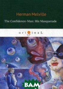 Купить The Confidence-Man: His Masquerade, T8RUGRAM, Melville Herman, 978-5-521-07465-5
