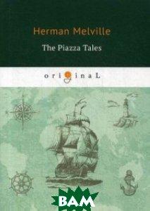 Купить The Piazza Tales, T8RUGRAM, Melville Herman, 978-5-521-07605-5
