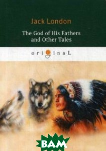 Купить The God of His Fathers and Other Tales, T8RUGRAM, London Jack, 978-5-521-07495-2