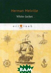Купить White-Jacket, T8RUGRAM, Melville Herman, 978-5-521-07462-4