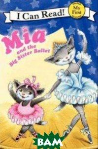 Mia and the Big Sister Ballet, HarperCollins Publishers, Farley Robin, 978-0-06-173307-9  - купить со скидкой