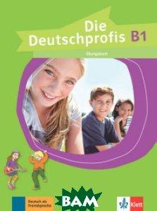 Купить Die Deutschprofis B1. Ubungsbuch, KLETT, Swerlowa Olga, 978-3-12-676491-9
