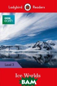 Купить BBC Earth. Ice Worlds, Ladybird, 978-0-241-31957-4