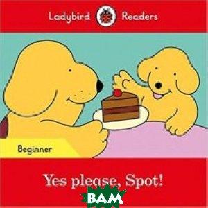 Купить Yes please, Spot!, Ladybird, 978-0-241-31942-0