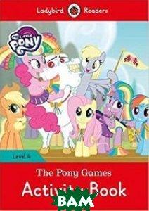 Купить My Little Pony: The Pony Games Activity Book- Ladybird Readers Level 4, 978-0-241-31972-7
